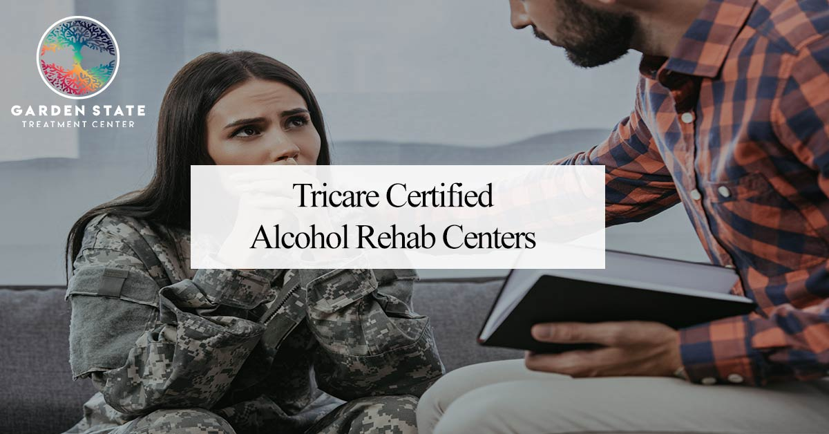 Tricare Certified Alcohol Rehab Centers | Garden State ...